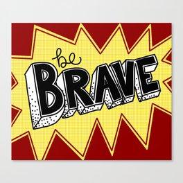 Be Brave! Canvas Print