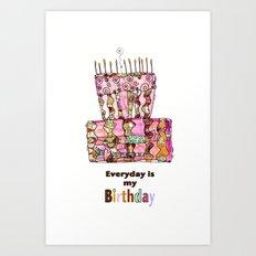 Everyday is My Birthday :-) Art Print