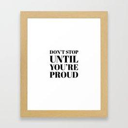 DON'T STOP UNTIL YOU'RE PROUD Framed Art Print