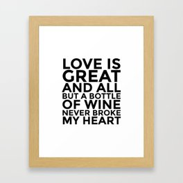 Love is Great and All But a Bottle of Wine Never Broke My Heart Framed Art Print