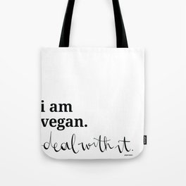 i am vegan - deal with it. Tote Bag