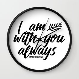 Bible verse Matthew 28:20 I am with you always black & white Wall Clock