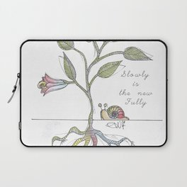 Slowly is the new Fully Laptop Sleeve