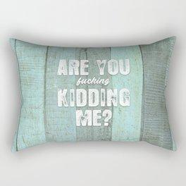 Are You Kidding Me? Rectangular Pillow