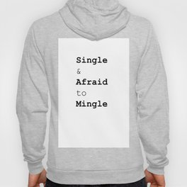 Single & Afraid to Mingle Hoody