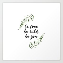 be free be wild be you Art Print