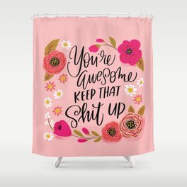 Pretty Sweary: You're Awesome, Keep that Shit Up Shower Curtain