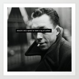 """""""Should I Kill Myself or Have a Cup of Coffee?"""" Albert Camus Quote Art Print"""