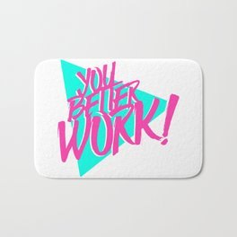 YOU BETTER WORK Bath Mat