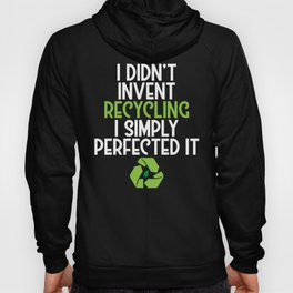 I Didn't Invent Recycling I Simply Perfected Eco Hoody