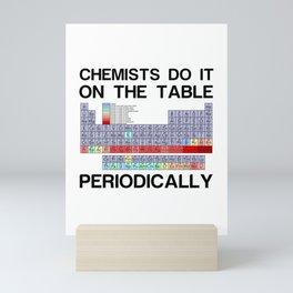 Chemists do it periodically funny Mini Art Print