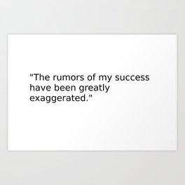 rumors of success Art Print