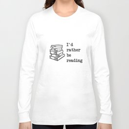 Id rather be reading nerd t-shirts Long Sleeve T-shirt