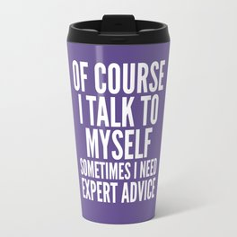 Of Course I Talk To Myself Sometimes I Need Expert Advice (Ultra Violet) Travel Mug