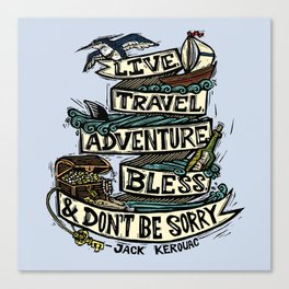 Live, Travel, Adventure, Bless, & Don't Be Sorry Canvas Print