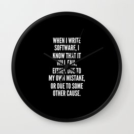When I write software I know that it will fail either due to my own mistake or due to some other cause Wall Clock