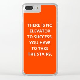 THERE IS NO ELEVATOR TO SUCCESS - YOU HAVE TO TAKE THE STAIRS - MOTIVATIONAL QUOTE Clear iPhone Case
