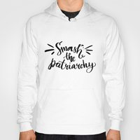 patriarchy Hoodies featuring Smash the patriarchy - feminism quote by Anna Kutukova