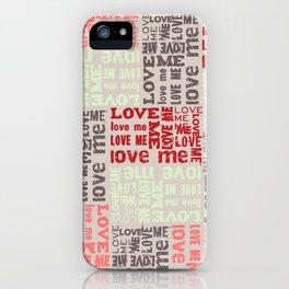 LOVE ME Tyography Print-Wedding, Valetines Day, Love iPhone Case
