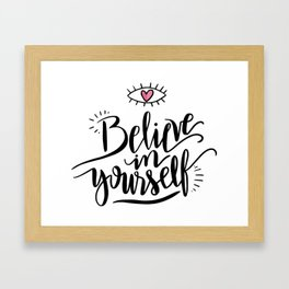 Cute Inspirational and Motivational Quote Believe in Yourself with a Heart Framed Art Print