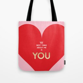 The best thing about me is YOU Tote Bag