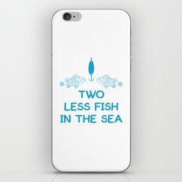 Two Less Fish in Sea Romantic Fisherman T-Shirt iPhone Skin