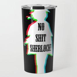 No Shit Sherlock! (3-D toned version) Travel Mug