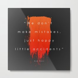 Just happy little accidents Metal Print