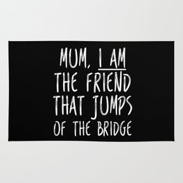I am the friend that jumps of the bridge Rug