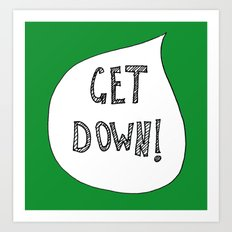 Get Down! Green. Art Print