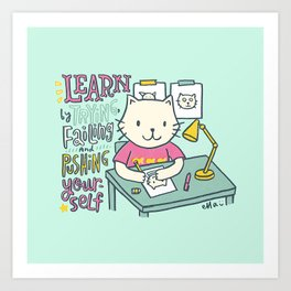 Learn by Trying, Failing and Pushing Yourself Art Print