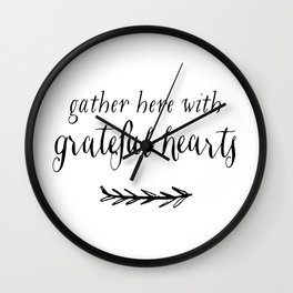 GATHER HERE WITH GRATEFUL HEARTS by Dear Lily Mae Wall Clock