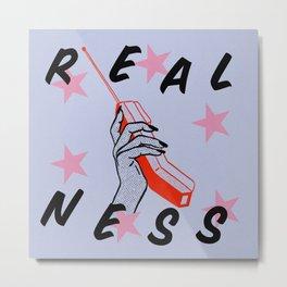 Realness Metal Print