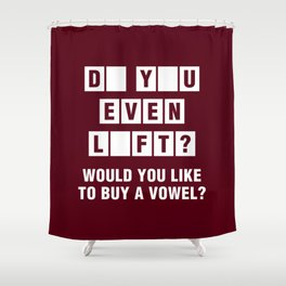 Do You Even Lift? Would You Like To Buy A Vowel? Shower Curtain