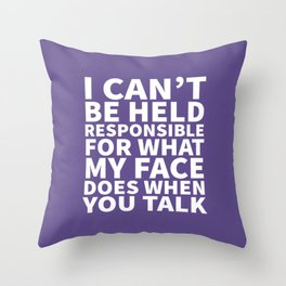 I Can't Be Held Responsible For What My Face Does When You Talk (Ultra Violet) Throw Pillow