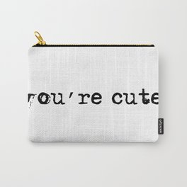 you're cute Carry-All Pouch