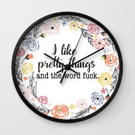 I like pretty things and the word f*ck. Wall Clock