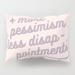 more pessimism, less disappointments Pillow Sham