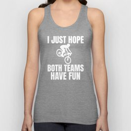 Hope both team have fun Cycling Fans Sport Lover Unisex Tank Top