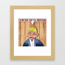 """Vectored """"I'm not sure that you understand"""" Framed Art Print"""