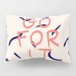 GO FOR IT #society6 #motivational Pillow Sham
