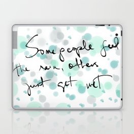 Some people feel the rain, others just get wet -- Bob Dylan. Laptop & iPad Skin