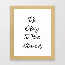 Its Okay To Be Scared Framed Art Print