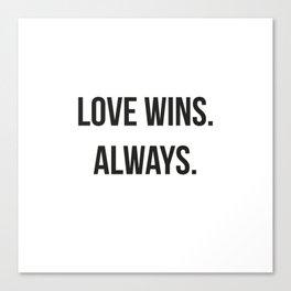 LOVE WINS ALWAYS Canvas Print