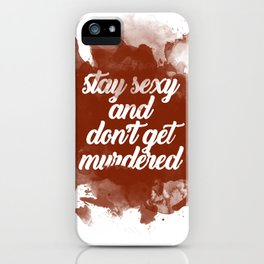 Stay Sexy and Don't Get Murdered iPhone Case