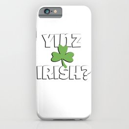 Pittsburgh St Patricks Day Yinz Irish TShirt iPhone Case