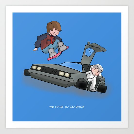 We Have To Go Back! Art Print