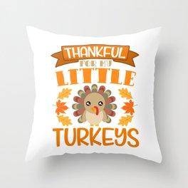 Thankful For My Little Turkeys Happy Turkey Day Thanksgiving Save A Turkey Awareness T-shirt Design Throw Pillow