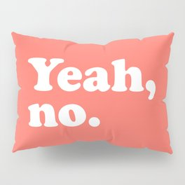 Yeah No Funny Quote Pillow Sham