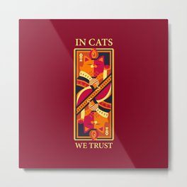 In Cats We Trust Metal Print
